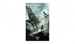 Serge Brussolo - Anges de fer, Paradis d'acier