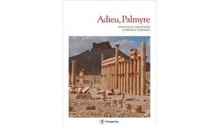 Dominique Fernandez et Ferrante Ferranti - Adieu, Palmyre