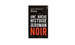 Jean-Bernard Pouy - Une brève histoire du roman noir