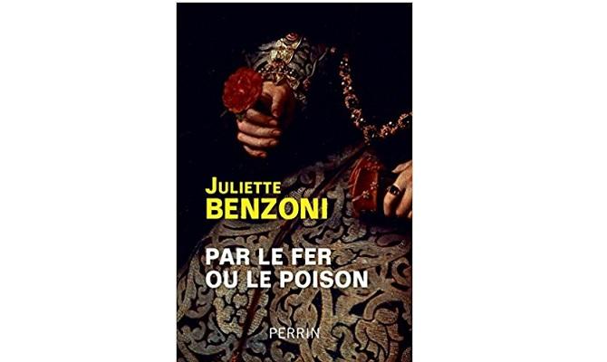 Juliette Benzoni – Par le fer ou le poison
